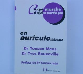 Y. MEAS - Y. ROUXEVILLE Ce qui marche ...en AURICULOthérapie Edit. JOSETTE LYON-LIYMYR01-FR